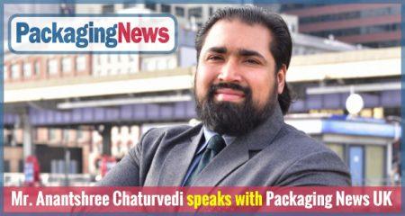 Mr. Anantshree Chaturvedi speaks with Packaging News UK