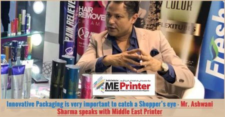 Innovative Packaging is very important to catch a Shopper's eye – Mr. Ashwani Sharma speaks with Middle East Printer