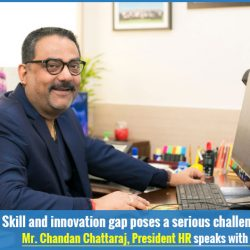 Skill and innovation gap poses a serious challenge for any company: Mr. Chandan Chattaraj, President HR speaks with Business World
